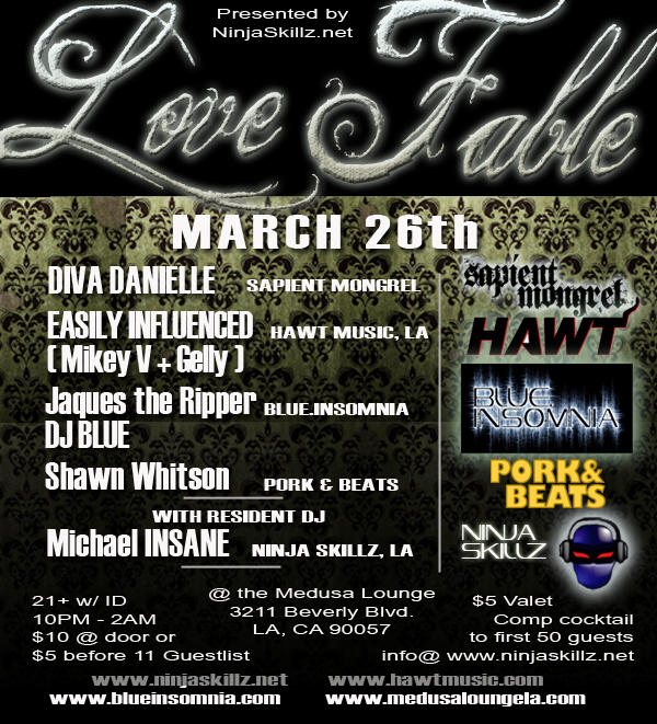 **********  FRIDAY - MARCH 26 LOVE FABLE  presented by Ninja Skillz, LA  Spring has just begun, flowers are blooming, and love is in the air… this is our LOVE FABLE.  Come share with us and our sexiest assortment of vibrant talent.  Let them spin tasty Ho